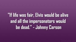Johnny Carson Elvis Life is Unfair quote
