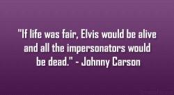 Johnny Carson Elvis Life is Unfair quote